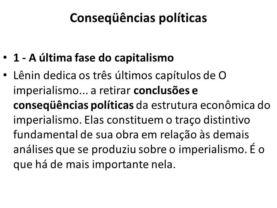 Conseqüências políticas 1 - A última fase do capitalismo Lênin dedica os três últimos capítulos de O imperialismo... a retirar conclusões e conseqüênc