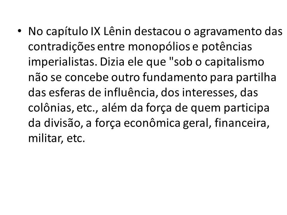No capítulo IX Lênin destacou o agravamento das contradições entre monopólios e potências imperialistas. Dizia ele que