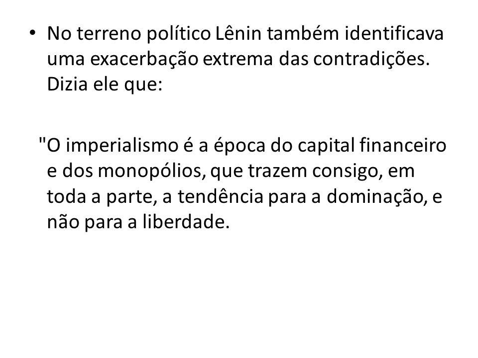 No terreno político Lênin também identificava uma exacerbação extrema das contradições. Dizia ele que: