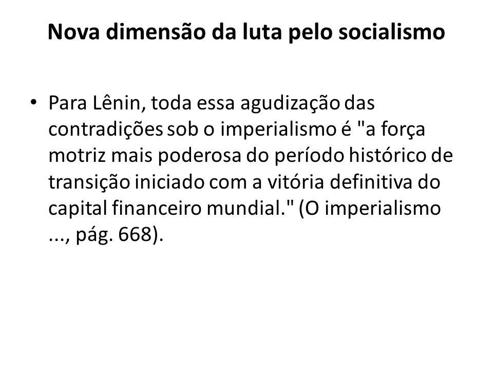 Nova dimensão da luta pelo socialismo Para Lênin, toda essa agudização das contradições sob o imperialismo é