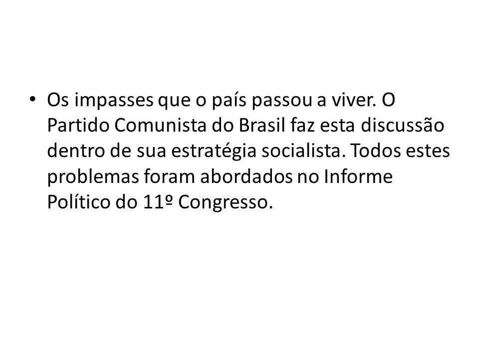 Os impasses que o país passou a viver. O Partido Comunista do Brasil faz esta discussão dentro de sua estratégia socialista. Todos estes problemas for