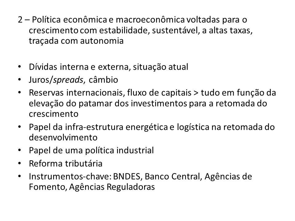 2 – Política econômica e macroeconômica voltadas para o crescimento com estabilidade, sustentável, a altas taxas, traçada com autonomia Dívidas intern