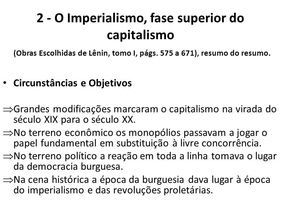2 - O Imperialismo, fase superior do capitalismo (Obras Escolhidas de Lênin, tomo I, págs. 575 a 671), resumo do resumo. Circunstâncias e Objetivos Gr