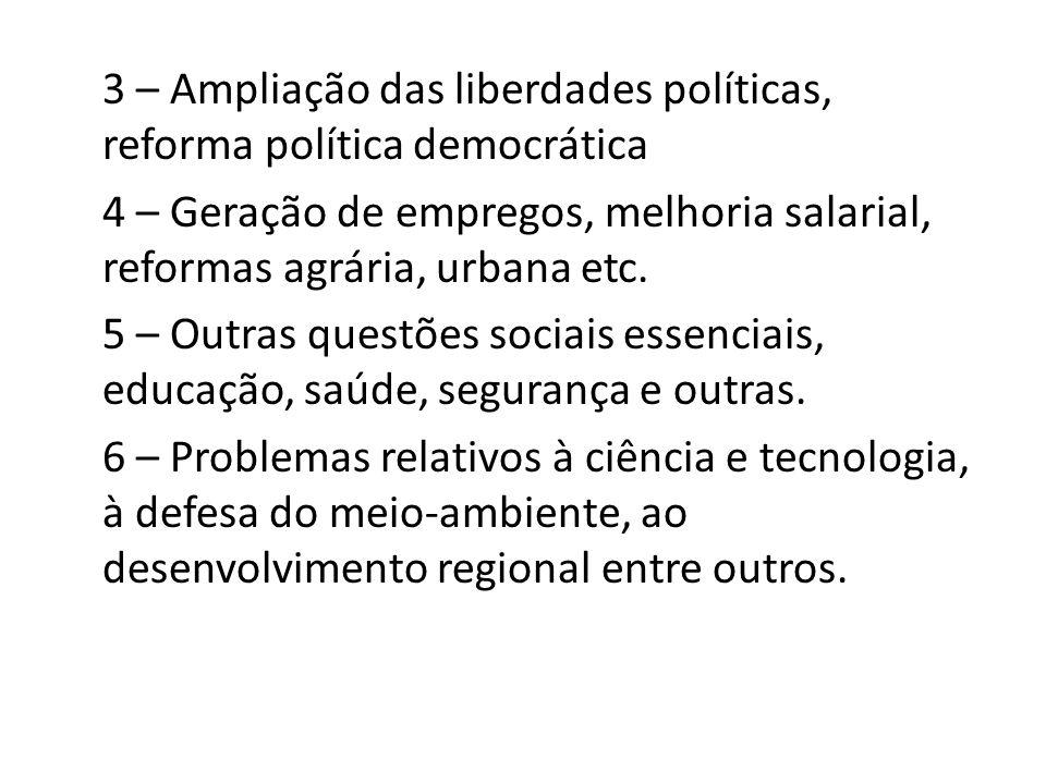 3 – Ampliação das liberdades políticas, reforma política democrática 4 – Geração de empregos, melhoria salarial, reformas agrária, urbana etc. 5 – Out