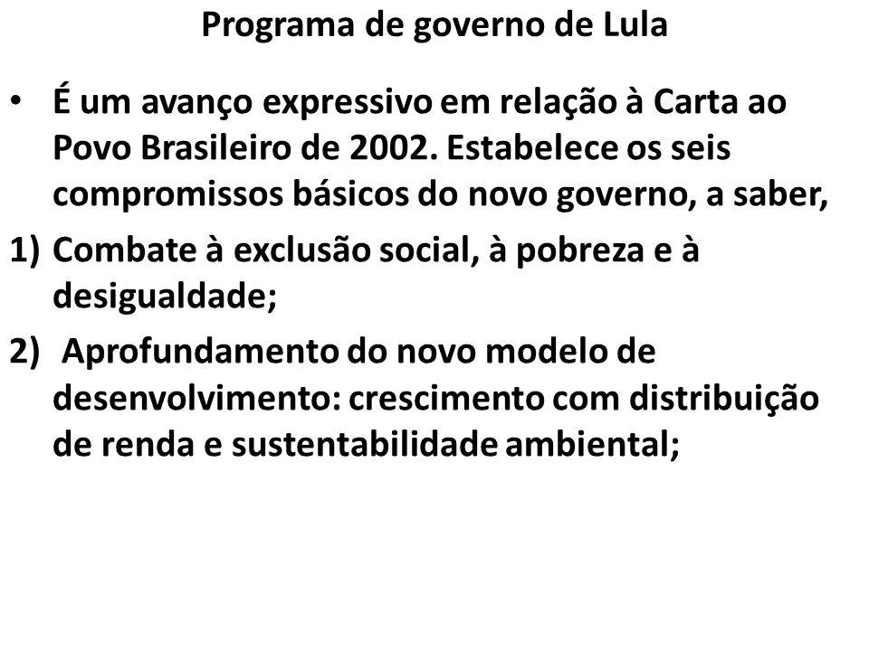 Programa de governo de Lula É um avanço expressivo em relação à Carta ao Povo Brasileiro de 2002. Estabelece os seis compromissos básicos do novo gove