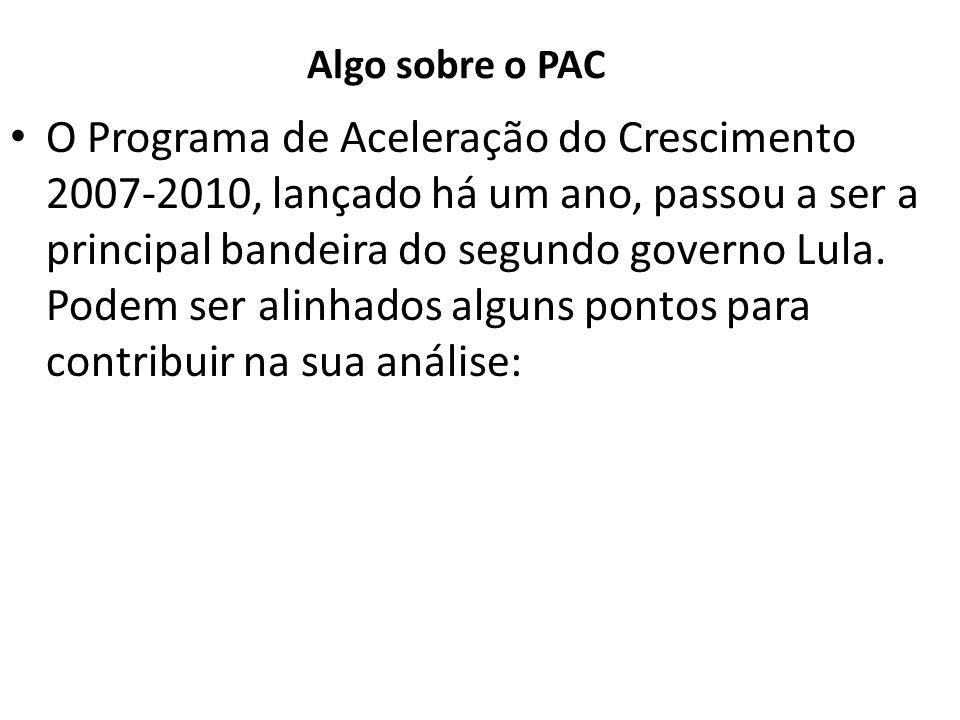 Algo sobre o PAC O Programa de Aceleração do Crescimento 2007-2010, lançado há um ano, passou a ser a principal bandeira do segundo governo Lula. Pode