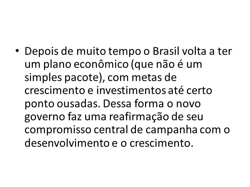 Depois de muito tempo o Brasil volta a ter um plano econômico (que não é um simples pacote), com metas de crescimento e investimentos até certo ponto