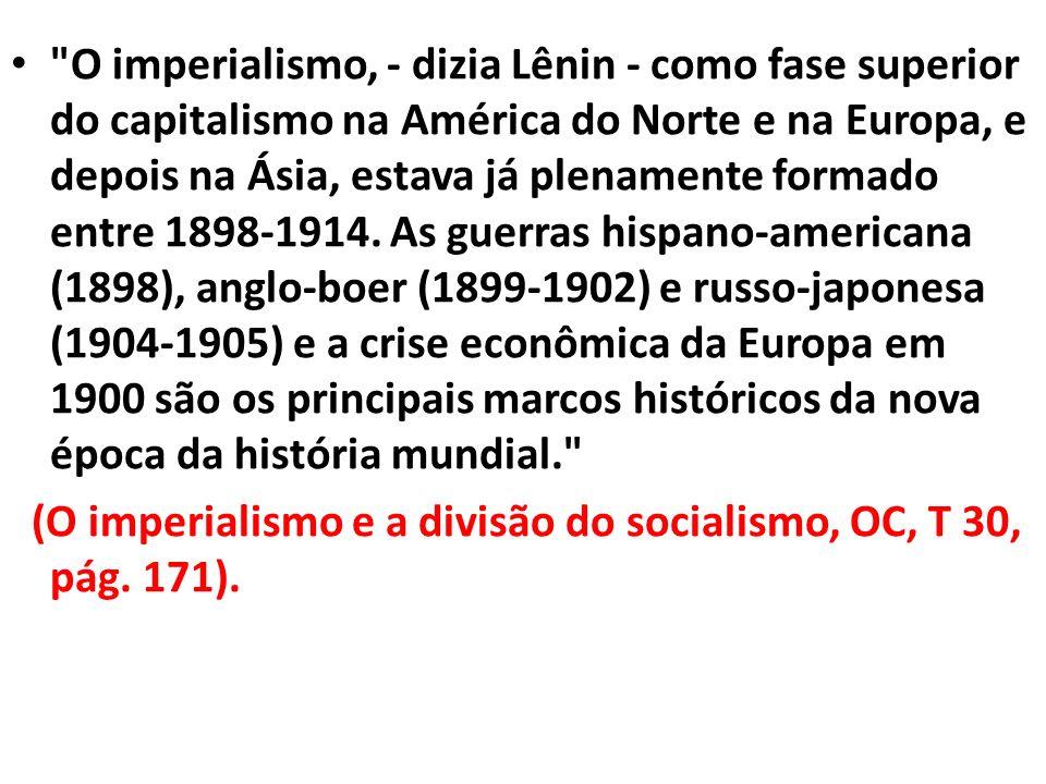 Lênin destacou logo no I capítulo de O imperialismo..., duas conseqüências fundamentais do predomínio dos monopólios: 1 - um gigantesco progresso na socialização da produção (pág.