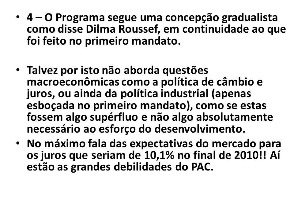 4 – O Programa segue uma concepção gradualista como disse Dilma Roussef, em continuidade ao que foi feito no primeiro mandato. Talvez por isto não abo