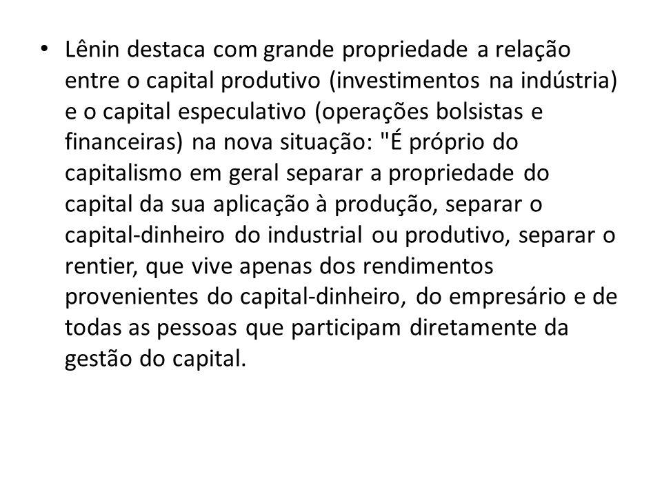 Lênin destaca com grande propriedade a relação entre o capital produtivo (investimentos na indústria) e o capital especulativo (operações bolsistas e