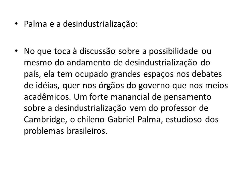 Palma e a desindustrialização: No que toca à discussão sobre a possibilidade ou mesmo do andamento de desindustrialização do país, ela tem ocupado gra
