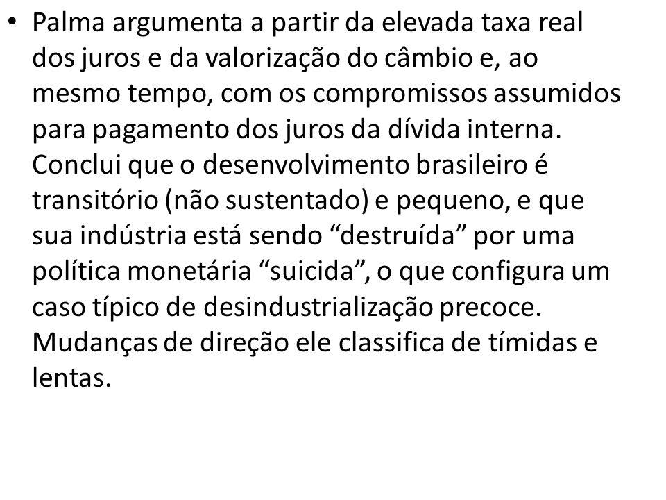 Palma argumenta a partir da elevada taxa real dos juros e da valorização do câmbio e, ao mesmo tempo, com os compromissos assumidos para pagamento dos