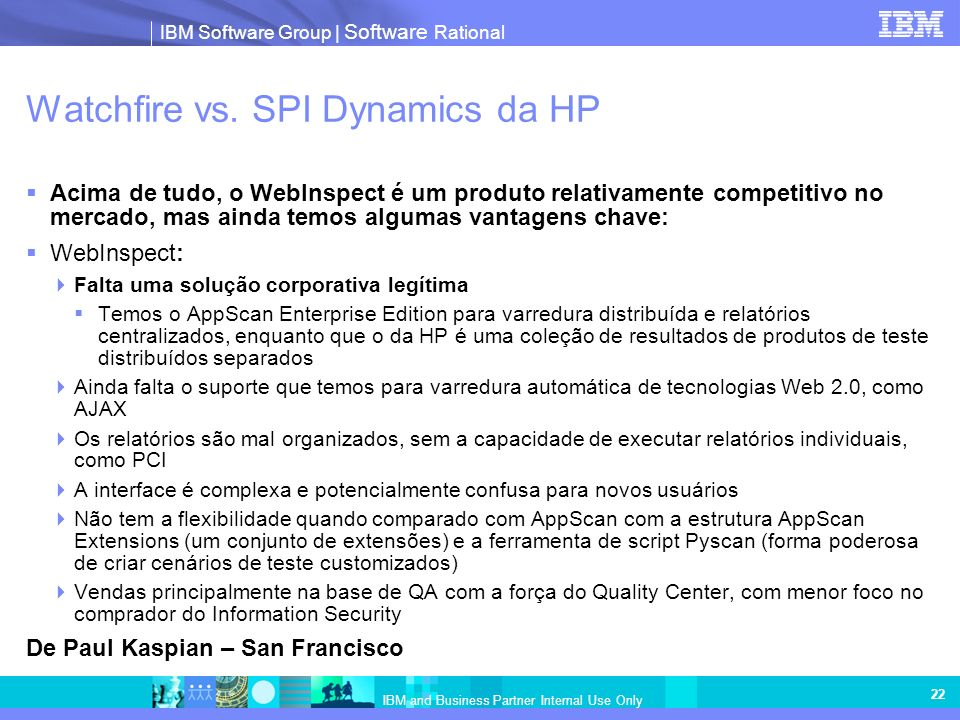 IBM Software Group | Software Rational IBM and Business Partner Internal Use Only 22 Watchfire vs.
