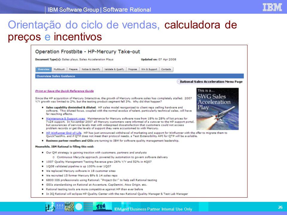 IBM Software Group | Software Rational IBM and Business Partner Internal Use Only 26 Orientação do ciclo de vendas, calculadora de preços e incentivos