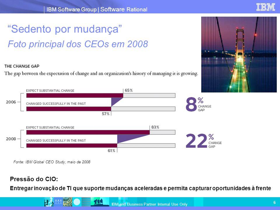 IBM Software Group   Software Rational IBM and Business Partner Internal Use Only 6 Sedento por mudança Foto principal dos CEOs em 2008 Fonte: IBM Glo