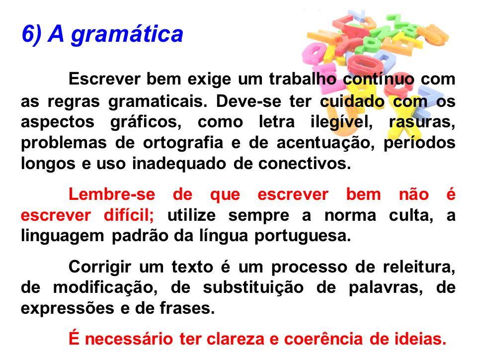 6) A gramática Escrever bem exige um trabalho contínuo com as regras gramaticais. Deve-se ter cuidado com os aspectos gráficos, como letra ilegível, r