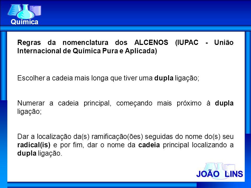 JOÃO LINS Química Regras da nomenclatura dos ALCENOS (IUPAC - União Internacional de Química Pura e Aplicada) Escolher a cadeia mais longa que tiver u