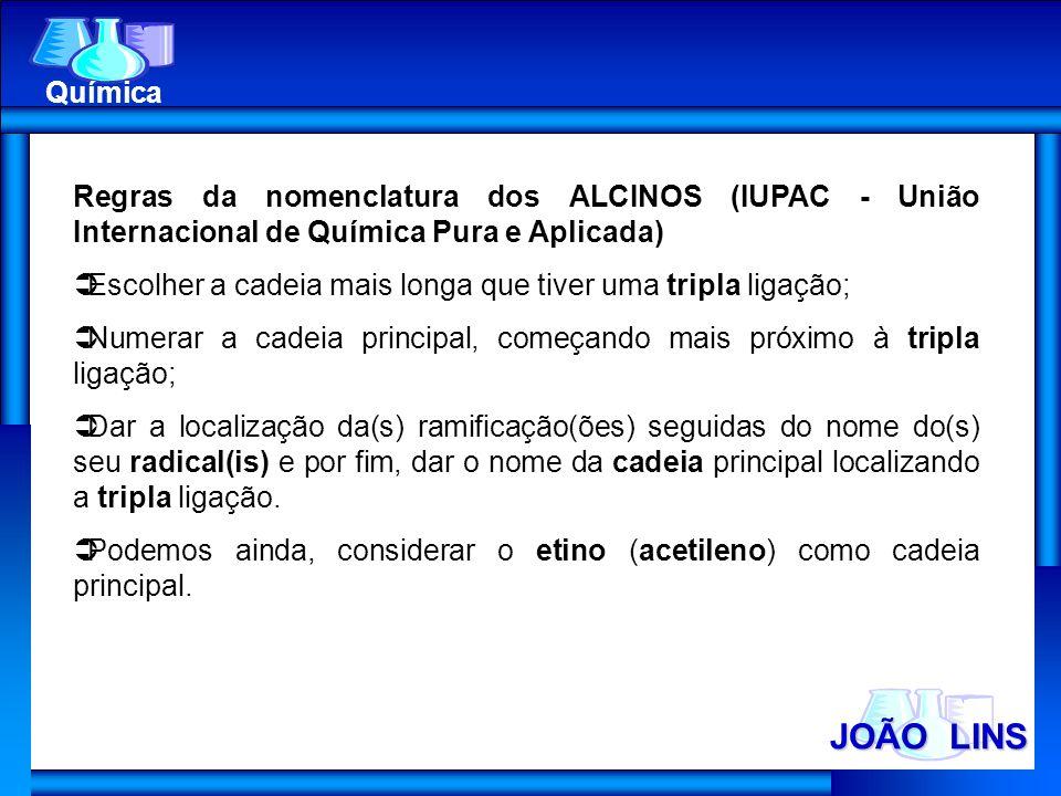 JOÃO LINS Química Regras da nomenclatura dos ALCINOS (IUPAC - União Internacional de Química Pura e Aplicada) Escolher a cadeia mais longa que tiver u
