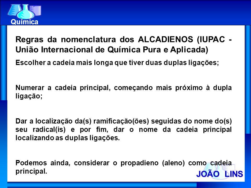 JOÃO LINS Química Regras da nomenclatura dos ALCADIENOS (IUPAC - União Internacional de Química Pura e Aplicada) Escolher a cadeia mais longa que tive