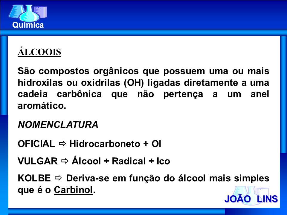 JOÃO LINS Química ÁLCOOIS São compostos orgânicos que possuem uma ou mais hidroxilas ou oxidrilas (OH) ligadas diretamente a uma cadeia carbônica que
