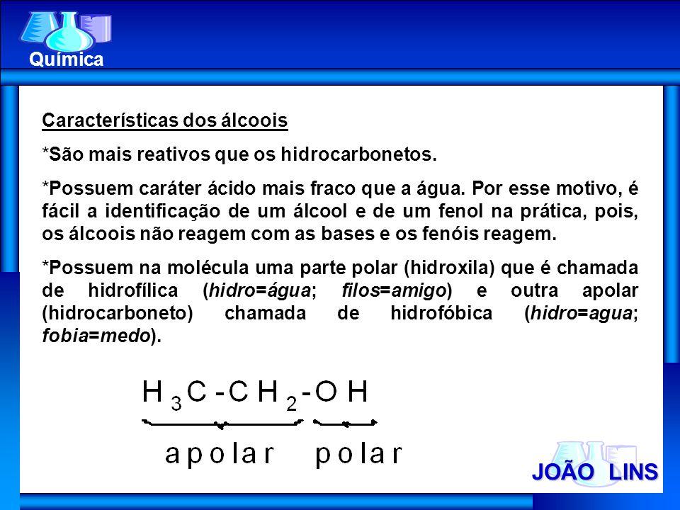 JOÃO LINS Química Características dos álcoois *São mais reativos que os hidrocarbonetos. *Possuem caráter ácido mais fraco que a água. Por esse motivo
