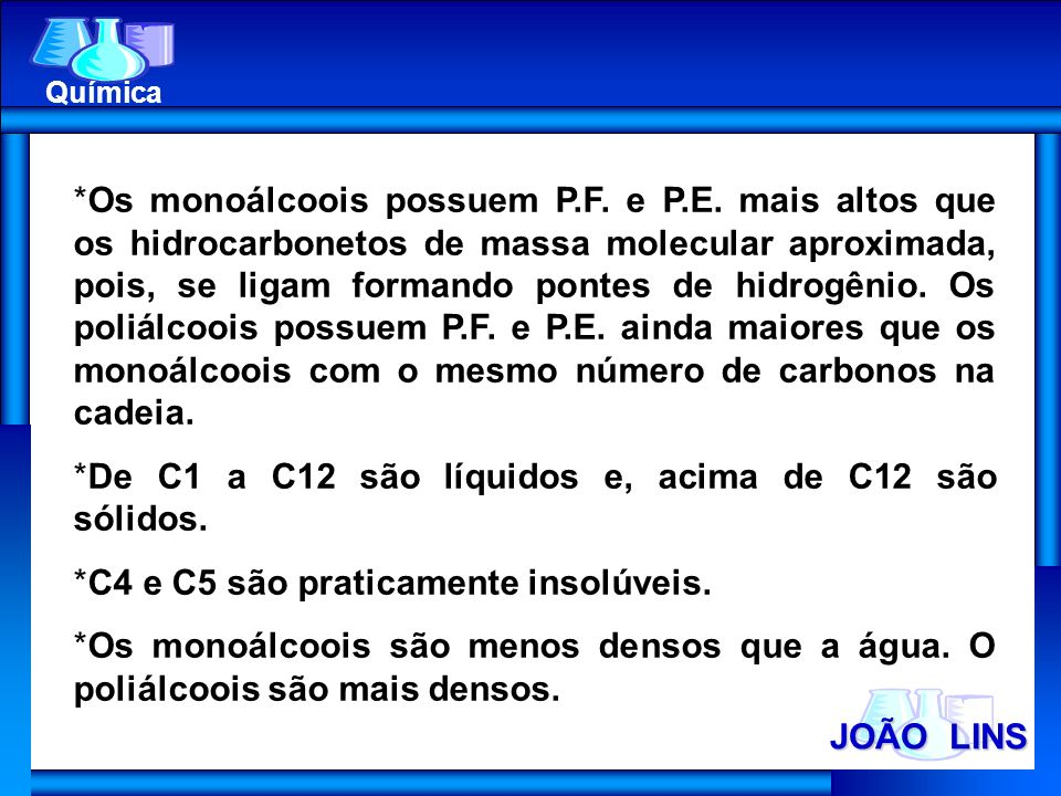 JOÃO LINS Química *Os monoálcoois possuem P.F. e P.E. mais altos que os hidrocarbonetos de massa molecular aproximada, pois, se ligam formando pontes