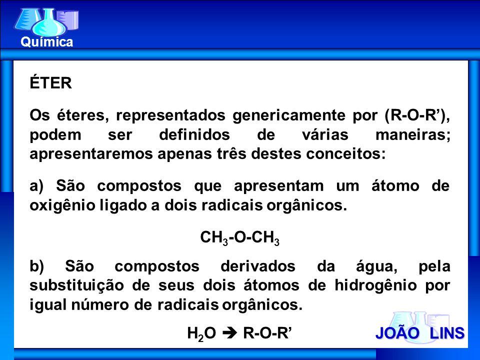 JOÃO LINS Química ÉTER Os éteres, representados genericamente por (R-O-R), podem ser definidos de várias maneiras; apresentaremos apenas três destes c