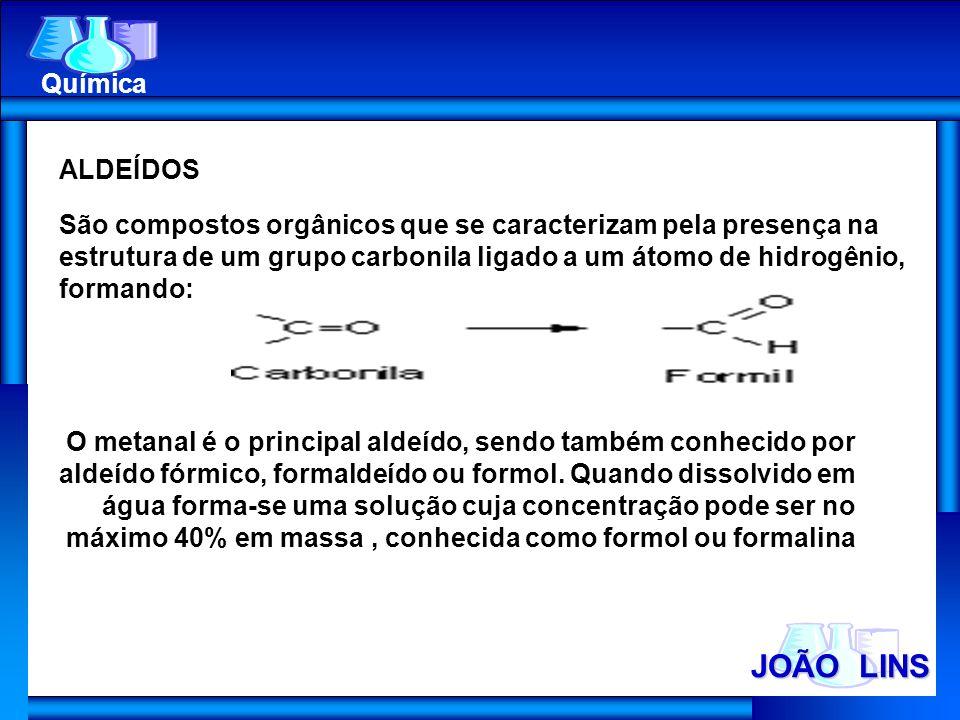 JOÃO LINS Química ALDEÍDOS São compostos orgânicos que se caracterizam pela presença na estrutura de um grupo carbonila ligado a um átomo de hidrogêni
