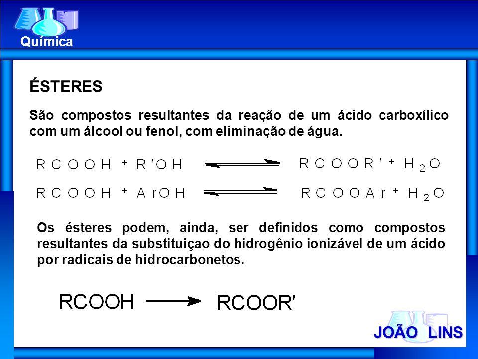 JOÃO LINS Química ÉSTERES São compostos resultantes da reação de um ácido carboxílico com um álcool ou fenol, com eliminação de água. Os ésteres podem