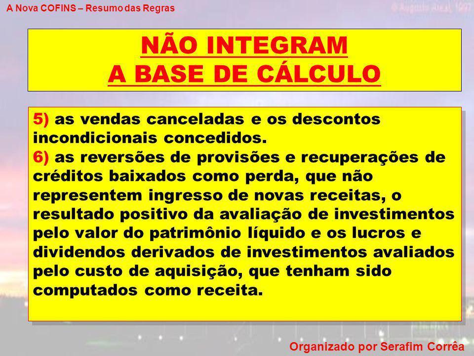 A Nova COFINS – Resumo das Regras Organizado por Serafim Corrêa NÃO INTEGRAM A BASE DE CÁLCULO 5) as vendas canceladas e os descontos incondicionais c