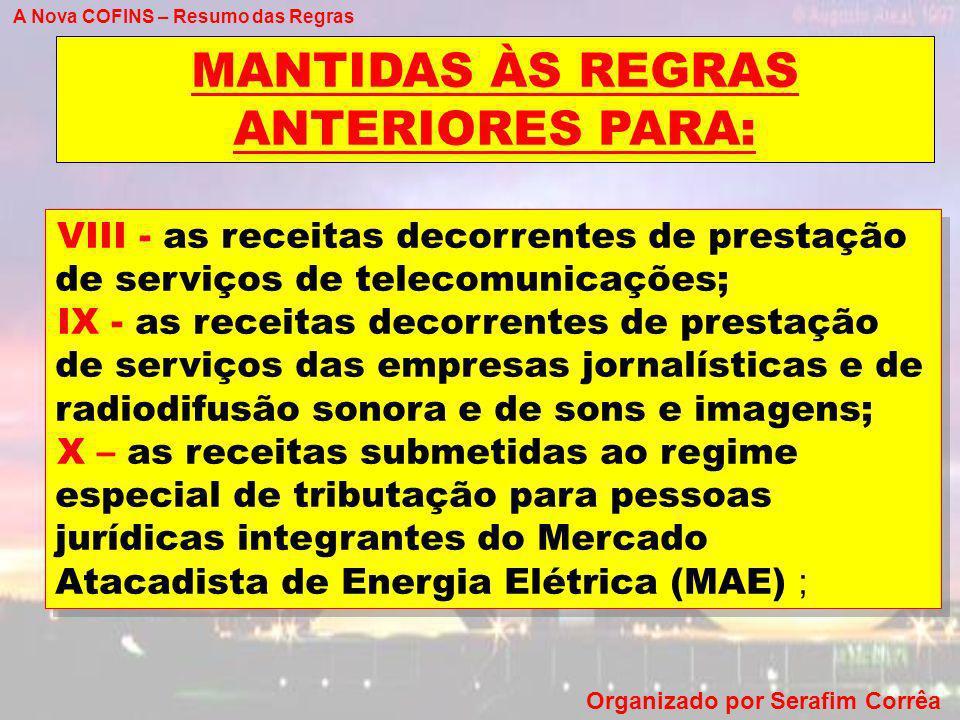 A Nova COFINS – Resumo das Regras Organizado por Serafim Corrêa MANTIDAS ÀS REGRAS ANTERIORES PARA: VIII - as receitas decorrentes de prestação de ser