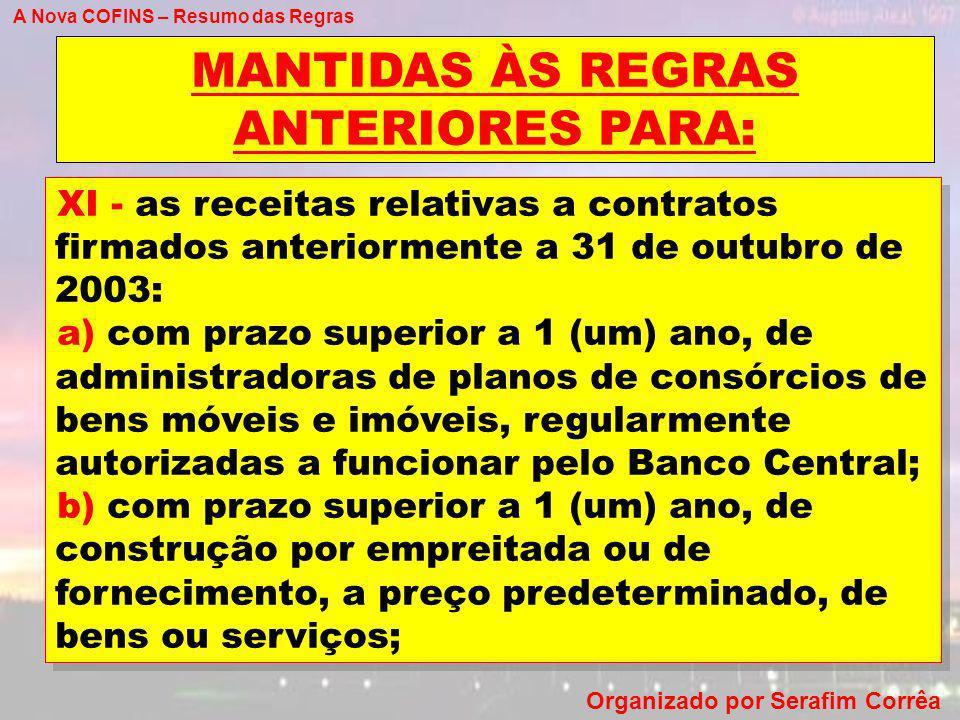 A Nova COFINS – Resumo das Regras Organizado por Serafim Corrêa MANTIDAS ÀS REGRAS ANTERIORES PARA: XI - as receitas relativas a contratos firmados an