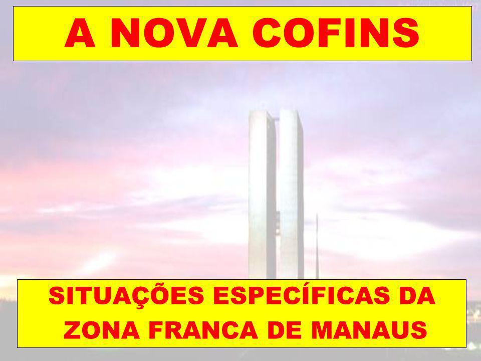 A NOVA COFINS SITUAÇÕES ESPECÍFICAS DA ZONA FRANCA DE MANAUS