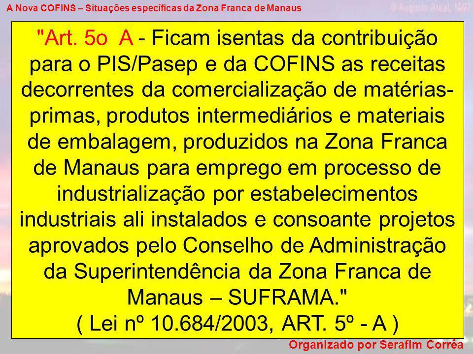 A Nova COFINS – Situações específicas da Zona Franca de Manaus Organizado por Serafim Corrêa