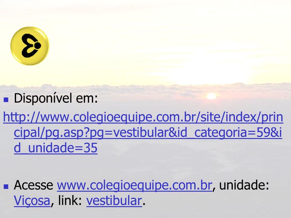 Disponível em: http://www.colegioequipe.com.br/site/index/prin cipal/pg.asp?pg=vestibular&id_categoria=59&i d_unidade=35 Acesse www.colegioequipe.com.