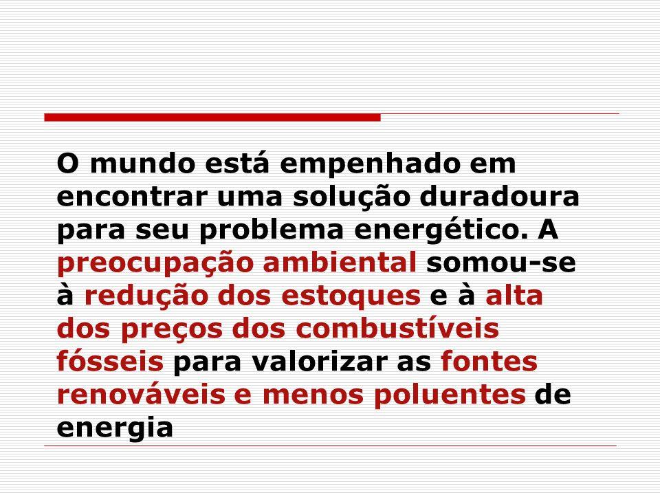 O mundo está empenhado em encontrar uma solução duradoura para seu problema energético. A preocupação ambiental somou-se à redução dos estoques e à al