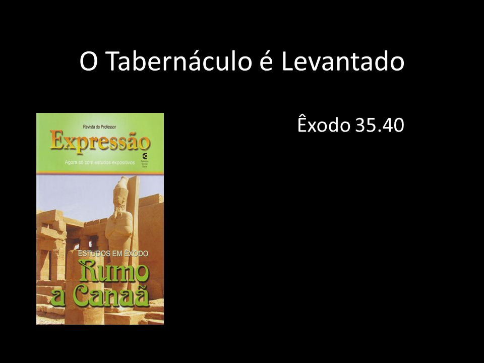 O Tabernáculo é Levantado Êxodo 35.40