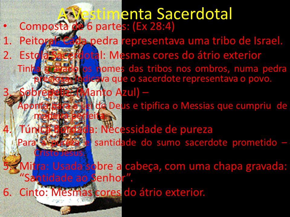 A Vestimenta Sacerdotal Composta de 6 partes: (Ex 28:4) 1.Peitoral: Cada pedra representava uma tribo de Israel. 2.Estola Sacerdotal: Mesmas cores do