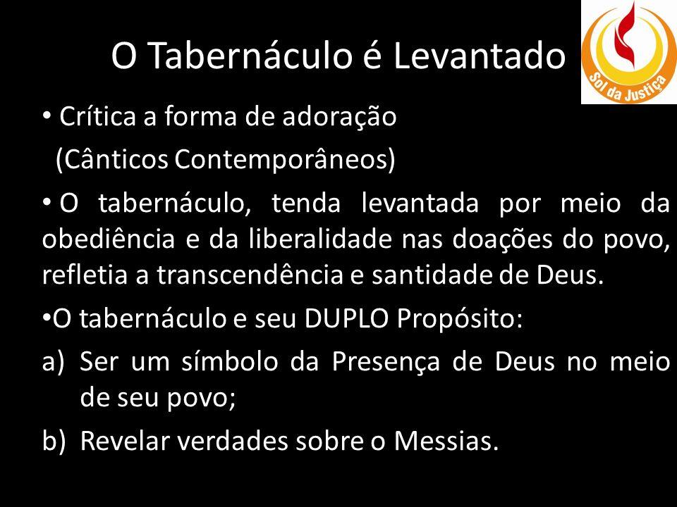 O Tabernáculo é Levantado Crítica a forma de adoração (Cânticos Contemporâneos) O tabernáculo, tenda levantada por meio da obediência e da liberalidad