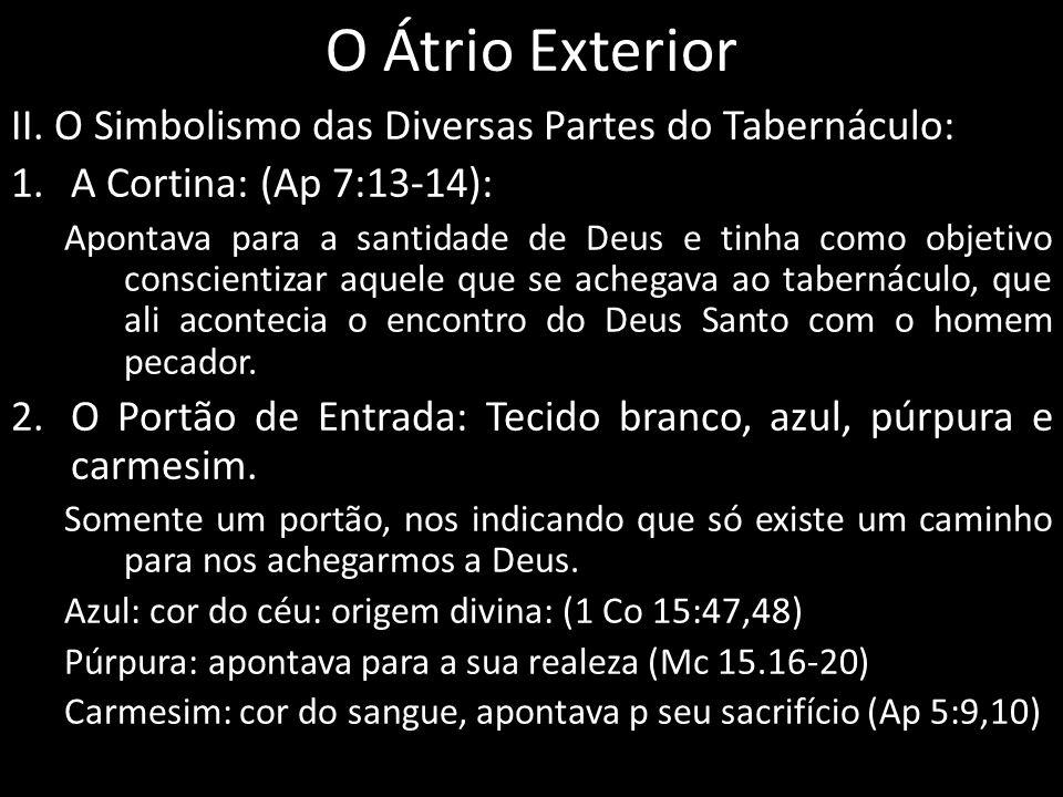 O Átrio Exterior II. O Simbolismo das Diversas Partes do Tabernáculo: 1.A Cortina: (Ap 7:13-14): Apontava para a santidade de Deus e tinha como objeti
