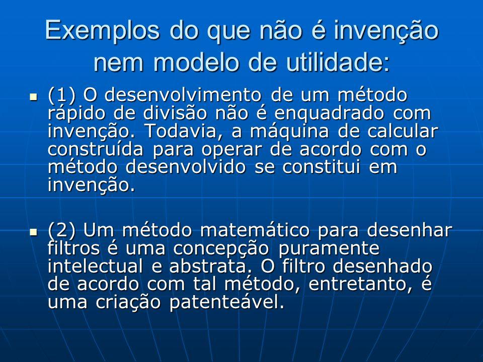 Exemplos do que não é invenção nem modelo de utilidade: (1) O desenvolvimento de um método rápido de divisão não é enquadrado com invenção. Todavia, a