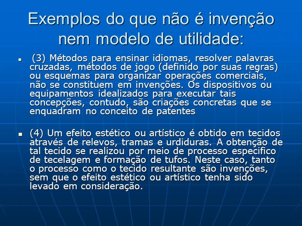 Exemplos do que não é invenção nem modelo de utilidade: (3) Métodos para ensinar idiomas, resolver palavras cruzadas, métodos de jogo (definido por su