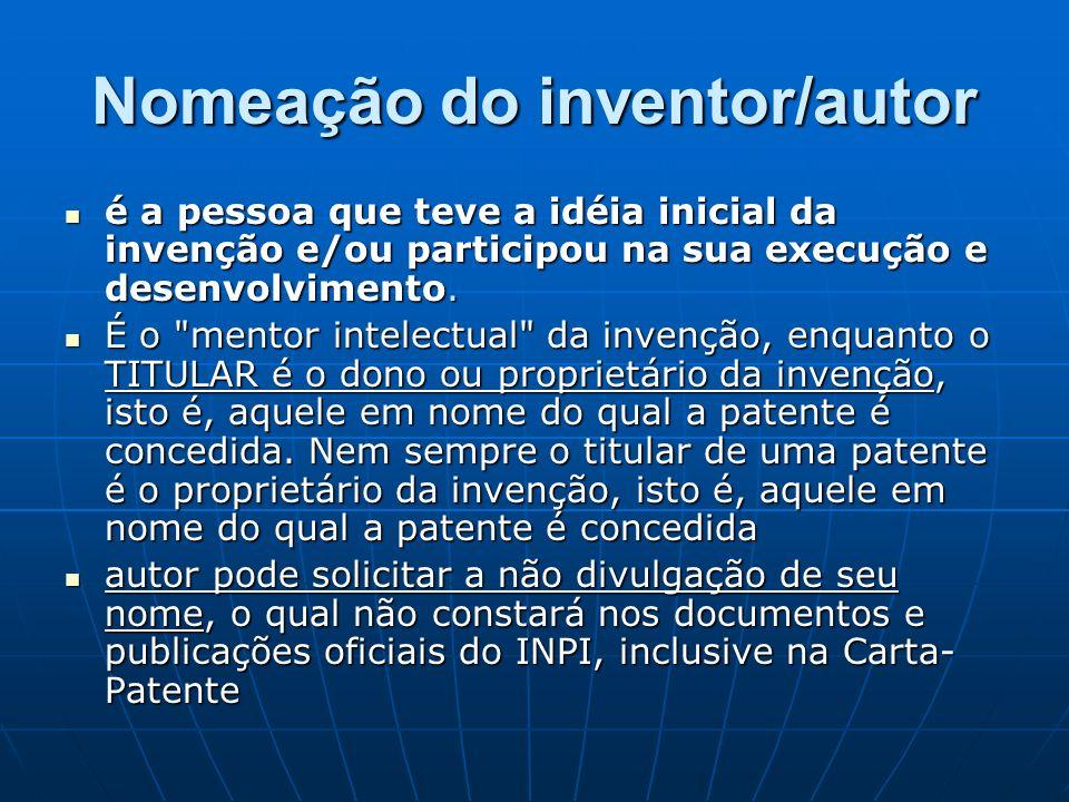 Nomeação do inventor/autor é a pessoa que teve a idéia inicial da invenção e/ou participou na sua execução e desenvolvimento. é a pessoa que teve a id