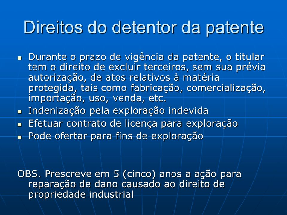 Direitos do detentor da patente Durante o prazo de vigência da patente, o titular tem o direito de excluir terceiros, sem sua prévia autorização, de a