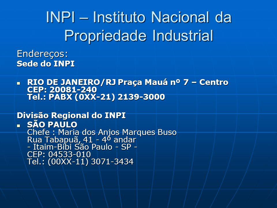 INPI – Instituto Nacional da Propriedade Industrial Endereços: Sede do INPI RIO DE JANEIRO/RJ Praça Mauá nº 7 – Centro CEP: 20081-240 Tel.: PABX (0XX-