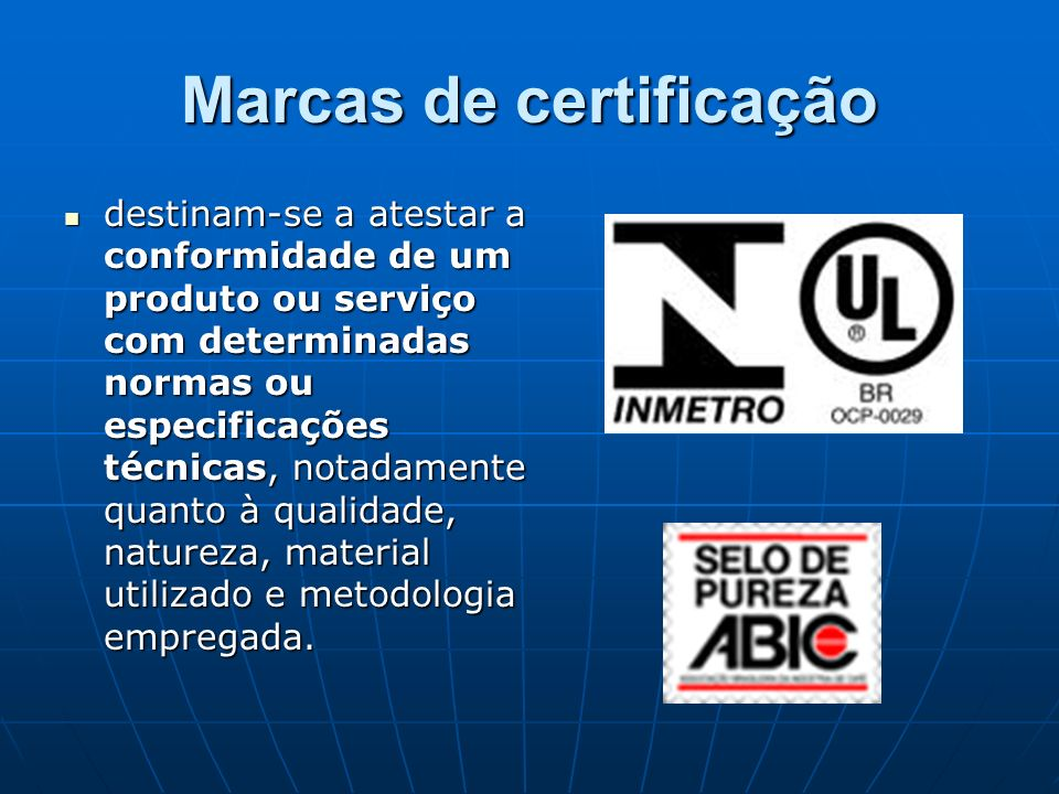 Marcas de certificação destinam-se a atestar a conformidade de um produto ou serviço com determinadas normas ou especificações técnicas, notadamente q