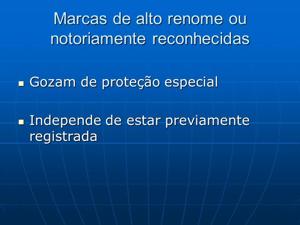 Marcas de alto renome ou notoriamente reconhecidas Gozam de proteção especial Gozam de proteção especial Independe de estar previamente registrada Ind