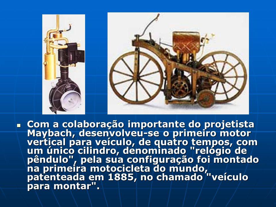 Com a colaboração importante do projetista Maybach, desenvolveu-se o primeiro motor vertical para veículo, de quatro tempos, com um único cilindro, de