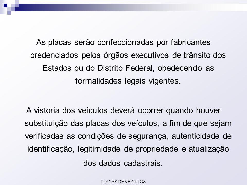 As placas serão confeccionadas por fabricantes credenciados pelos órgãos executivos de trânsito dos Estados ou do Distrito Federal, obedecendo as form