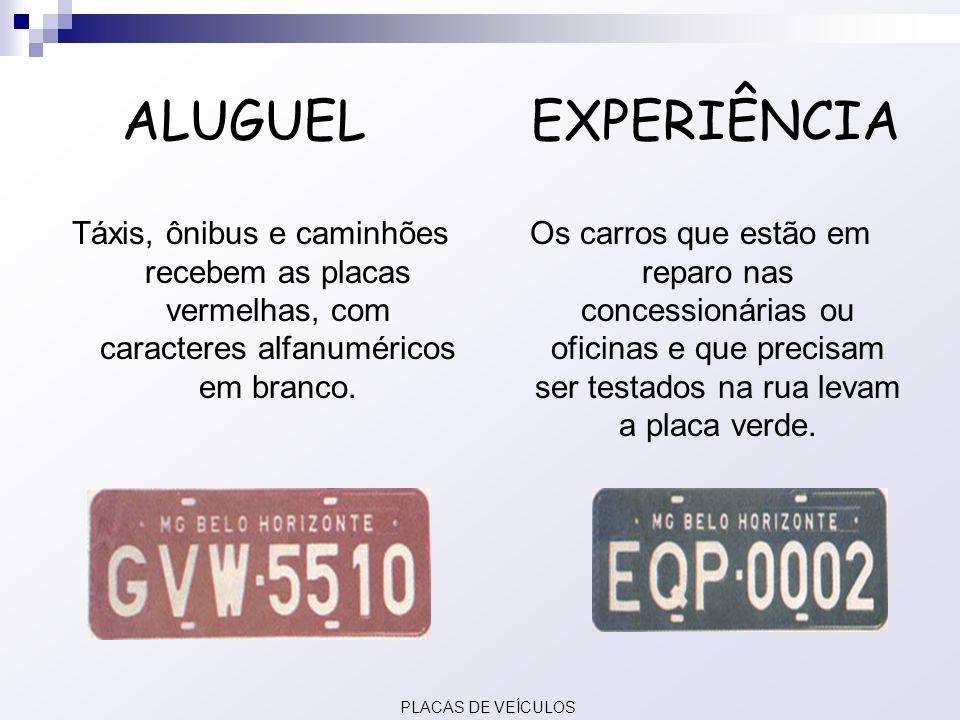 ALUGUEL EXPERIÊNCIA Táxis, ônibus e caminhões recebem as placas vermelhas, com caracteres alfanuméricos em branco. Os carros que estão em reparo nas c